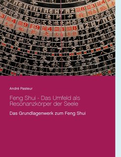 Feng Shui - Das Umfeld als Resonanzkörper der Seele - Pasteur, André