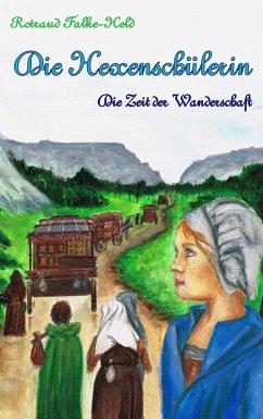 Die Hexenschülerin - Die Zeit der Wanderschaft - Falke-Held, Rotraud