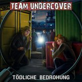Team Undercover, Folge 9: Tödliche Bedrohung (MP3-Download)