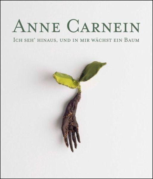 Ich seh´ hinaus, und in mir wächst ein Baum - Carnein, Anne