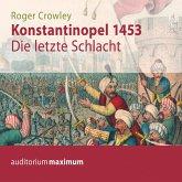 Konstantinopel 1453 - Die letzte Schlacht (Ungekürzt) (MP3-Download)