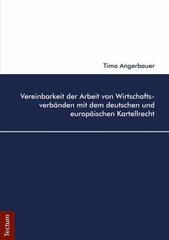 Vereinbarkeit der Arbeit von Wirtschaftsverbänden mit dem deutschen und europäischen Kartellrecht (eBook, PDF) - Angerbauer, Timo