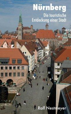 Nürnberg: Die touristische Entdeckung einer Stadt (eBook, ePUB) - Nestmeyer, Ralf