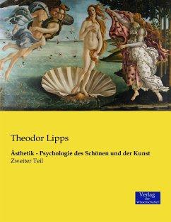 Ästhetik - Psychologie des Schönen und der Kunst - Lipps, Theodor