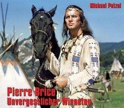 Pierre Brice - Unvergesslicher Winnetou - Petzel, Michael