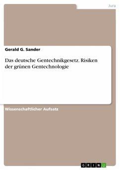 Das deutsche Gentechnikgesetz. Risiken der grünen Gentechnologie