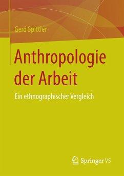 Anthropologie der Arbeit - Spittler, Gerd