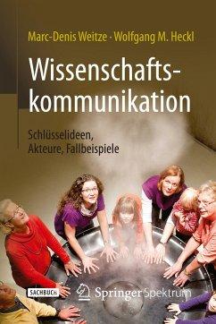 Wissenschaftskommunikation - Schlüsselideen, Akteure, Fallbeispiele - Weitze, Marc-Denis; Heckl, Wolfgang M.