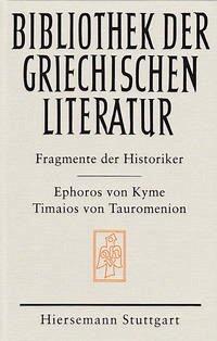Die Fragmente der Historiker: Ephoros von Kyme und Timaios von Tauromenion