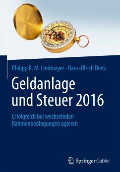 Geldanlage und Steuer 2016 - Lindmayer, Philipp K. M.; Dietz, Hans-Ulrich