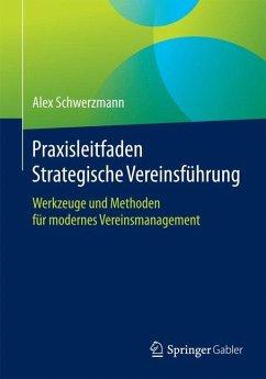 Praxisleitfaden Strategische Vereinsführung - Schwerzmann, Alex