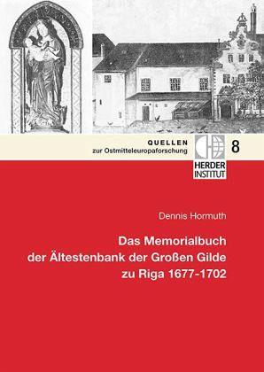 Das Memorialbuch der Ältestenbank der Großen Gilde zu Riga 1677-1702 - Hormuth, Dennis
