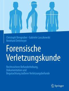 Forensische Verletzungskunde - Birngruber, Christoph G.; Lasczkowski, Gabriele; Dettmeyer, Reinhard B.