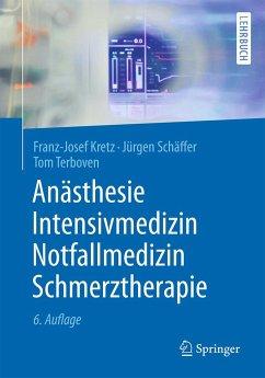 Anästhesie, Intensivmedizin, Notfallmedizin, Schmerztherapie - Kretz, Franz-Josef; Schäffer, Jürgen; Terboven, Tom