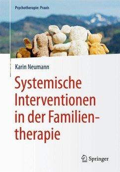 Systemische Interventionen in der Familientherapie - Neumann, Karin