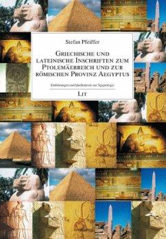 Griechische und lateinische Inschriften zum Ptolemäerreich und zur römischen Provinz Aegyptus - Pfeiffer, Stefan