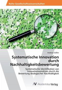 Systematische Innovation durch Nachhaltigkeitsbewertung - Gößler, Andreas