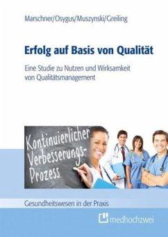 Erfolg auf Basis von Qualität - Marschner, Christian; Osygus, Julia; Muszynski, Verena; Greiling, Michael