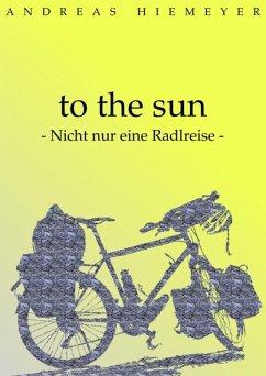 to the sun (eBook, ePUB) - Hiemeyer, Andreas