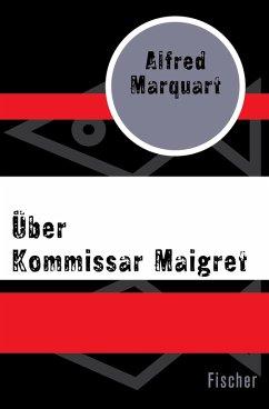 Über Kommissar Maigret (eBook, ePUB) - Marquart, Alfred