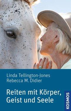 Reiten mit Körper, Geist und Seele (eBook, ePUB) - Tellington-Jones, Linda; Didier, Rebecca M.