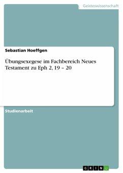 Übungsexegese im Fachbereich Neues Testament zu Eph 2, 19 - 20 (eBook, ePUB)