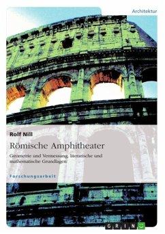 Römische Amphitheater: Geometrie und Vermessung, literarische und mathematische Grundlagen (eBook, ePUB)