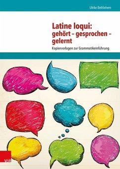 Latine loqui: gehört - gesprochen - gelernt (eBook, PDF) - Bethlehem, Ulrike