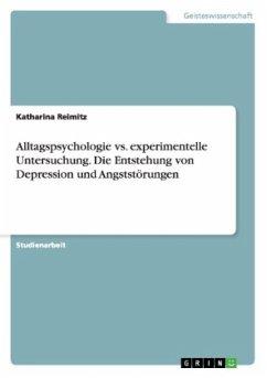 Alltagspsychologie vs. experimentelle Untersuchung. Die Entstehung von Depression und Angststörungen - Reimitz, Katharina