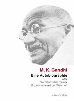 Eine Autobiographie oder Die Geschichte meiner Experimente mit der Wahrheit - Gandhi, Mahatma