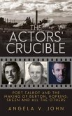 The Actors' Crucible: Port Talbot and the Making of Burton, Hopkins, Sheen and All the Others