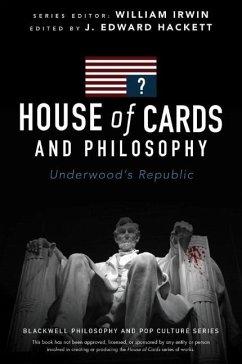 House of Cards and Philosophy: Underwood's Republic - Hackett, J. Edward
