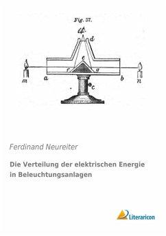 Die Verteilung der elektrischen Energie in Beleuchtungsanlagen - Neureiter, Ferdinand