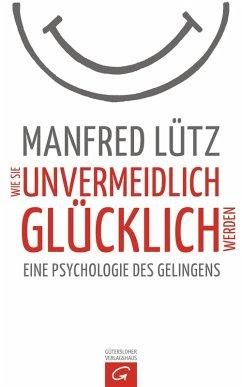 Wie Sie unvermeidlich glücklich werden (eBook, ePUB) - Lütz, Manfred