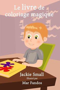 Le livre de coloriage magique (eBook, ePUB) - Small, Jackie
