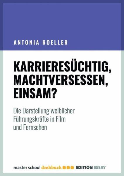 Karrieresüchtig, machtversessen, einsam? (eBook, ePUB) - Roeller, Antonia