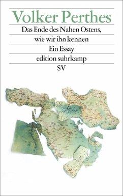Das Ende des Nahen Ostens, wie wir ihn kennen (eBook, ePUB) - Perthes, Volker