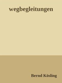 wegbegleitungen (eBook, ePUB) - Kösling, Bernd