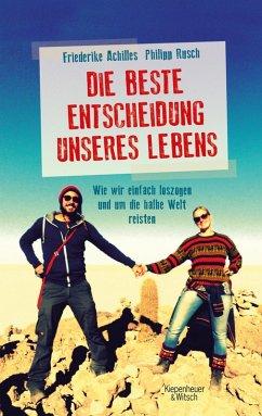 Die beste Entscheidung unseres Lebens (eBook, ePUB) - Rusch, Philipp; Achilles, Friederike