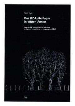 Das KZ-Außenlager in Witten-Annen - Klein, Ralph