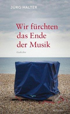 Wir fürchten das Ende der Musik (eBook, ePUB) - Halter, Jürg