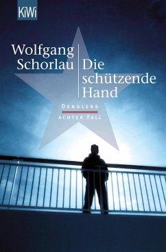 Die schützende Hand / Georg Dengler Bd.8 (eBook, ePUB) - Schorlau, Wolfgang
