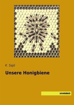 Unsere Honigbiene - Sajó, K.