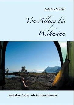Von Alltag bis Wahnsinn - Mielke, Sabrina