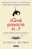 ¿qué Pasaría Si / What If?: Serious Scientific Answers to Absurd Hypothetical Questions