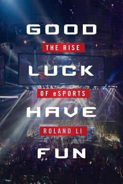 Good Luck Have Fun: The Rise of eSports - Li, Roland