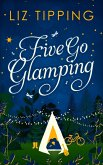 Five Go Glamping: An adventure in the countryside for grown ups (eBook, ePUB)