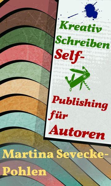 Kreativ Schreiben. Self-Publishing für Autoren (eBook, ePUB) - Sevecke-Pohlen, Martina