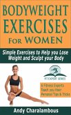 Bodyweight Exercises for Women - Simple Exercises To Help You Lose Weight And Sculpt Your Body (Fit Expert Series) (eBook, ePUB)