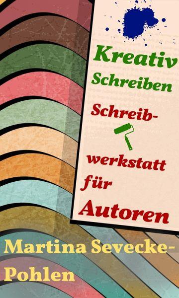 Kreativ Schreiben. Schreibwerkstatt für Autoren (eBook, ePUB) - Sevecke-Pohlen, Martina